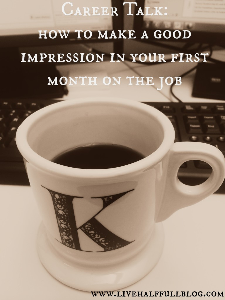 Career Talk How to Make a Good Impression in Your First Month on the Job